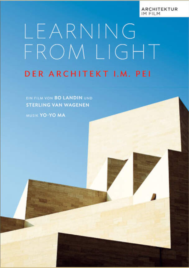 Learning from Light: The Vision of I. M. Pei (engl.)